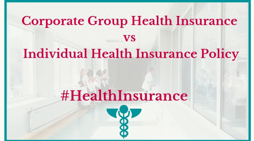 Corporate Group Health Insurance vs Individual Health Insurance Polic